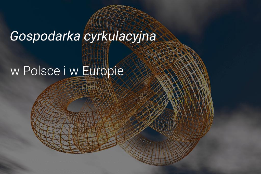 Gospodarka cyrkulacyjna - obiegu zamkniętego w Polsce
