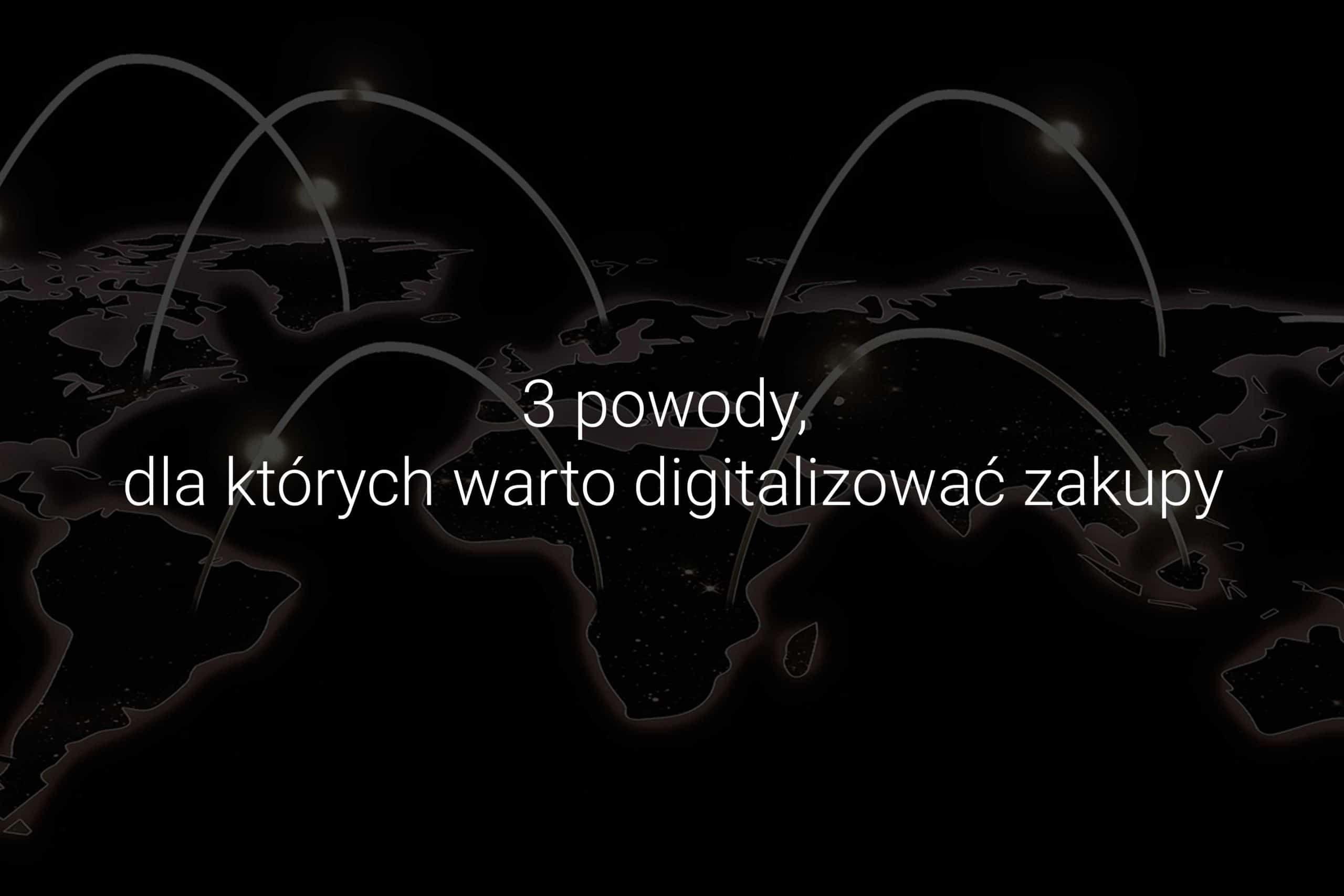 Digitalizacja procesów zakupowych - 3 powody, dla których warto digitalizować zakupy - 3 powody, dla których warto digitalizować zakupy - Eveneum